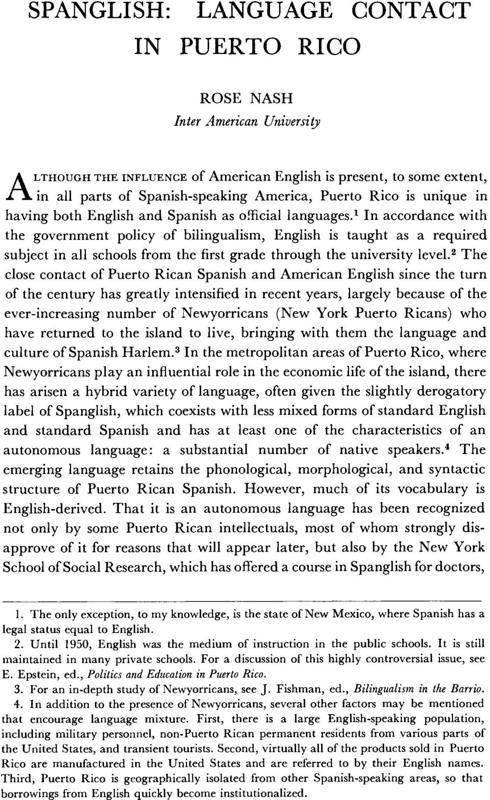 first grade through the university level2 The close contact of Puerto Rican Spanish and American English since the turn of the century has greatly intensified in recent years, largely because of the