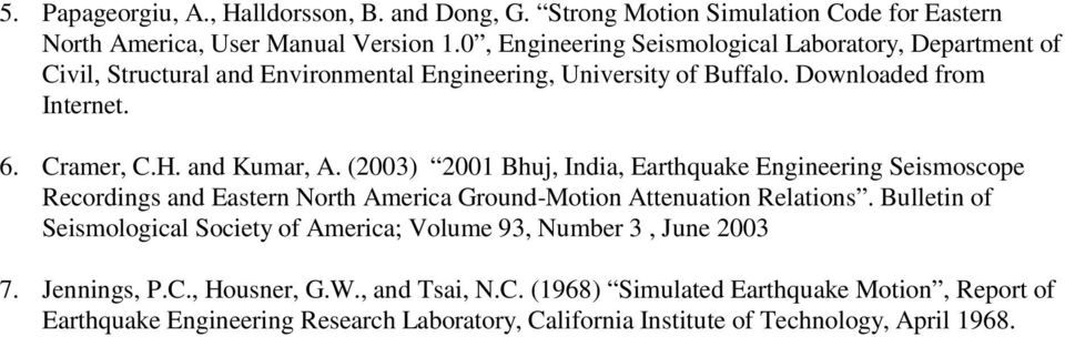 and Kumar, A. (23) 2 Bhuj, India, Earthquake Engineering Seismoscope Recordings and Eastern North America Ground-Motion Attenuation Relations.