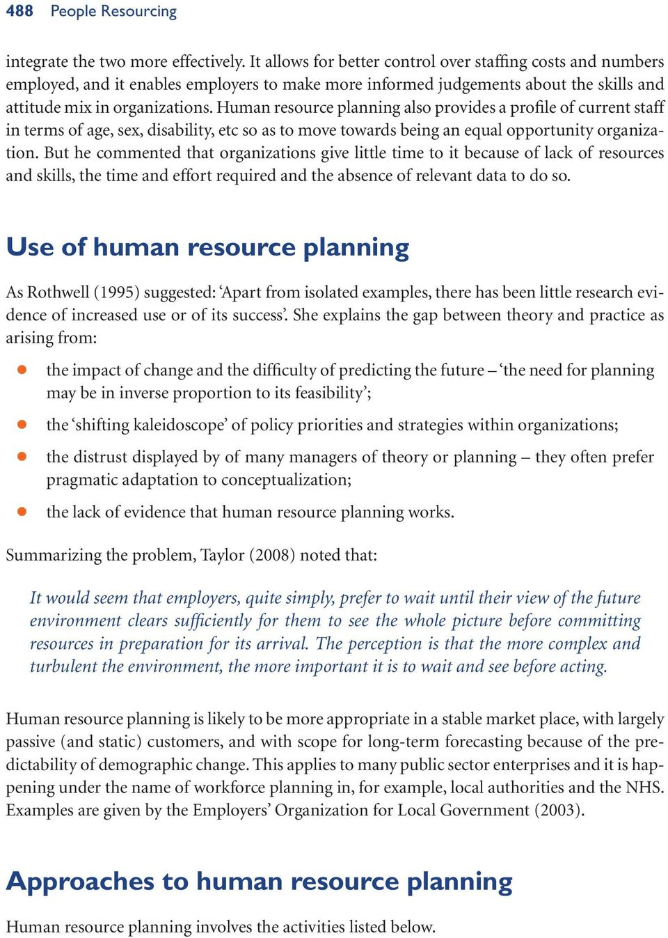 Human resource planning also provides a profile of current staff in terms of age, sex, disability, etc so as to move towards being an equal opportunity organization.