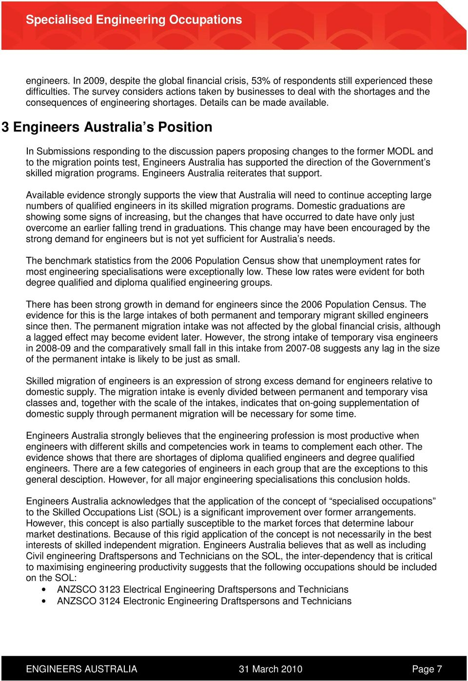 3 Engineers Australia s Position In Submissions responding to the discussion papers proposing changes to the former MODL and to the migration points test, Engineers Australia has supported the