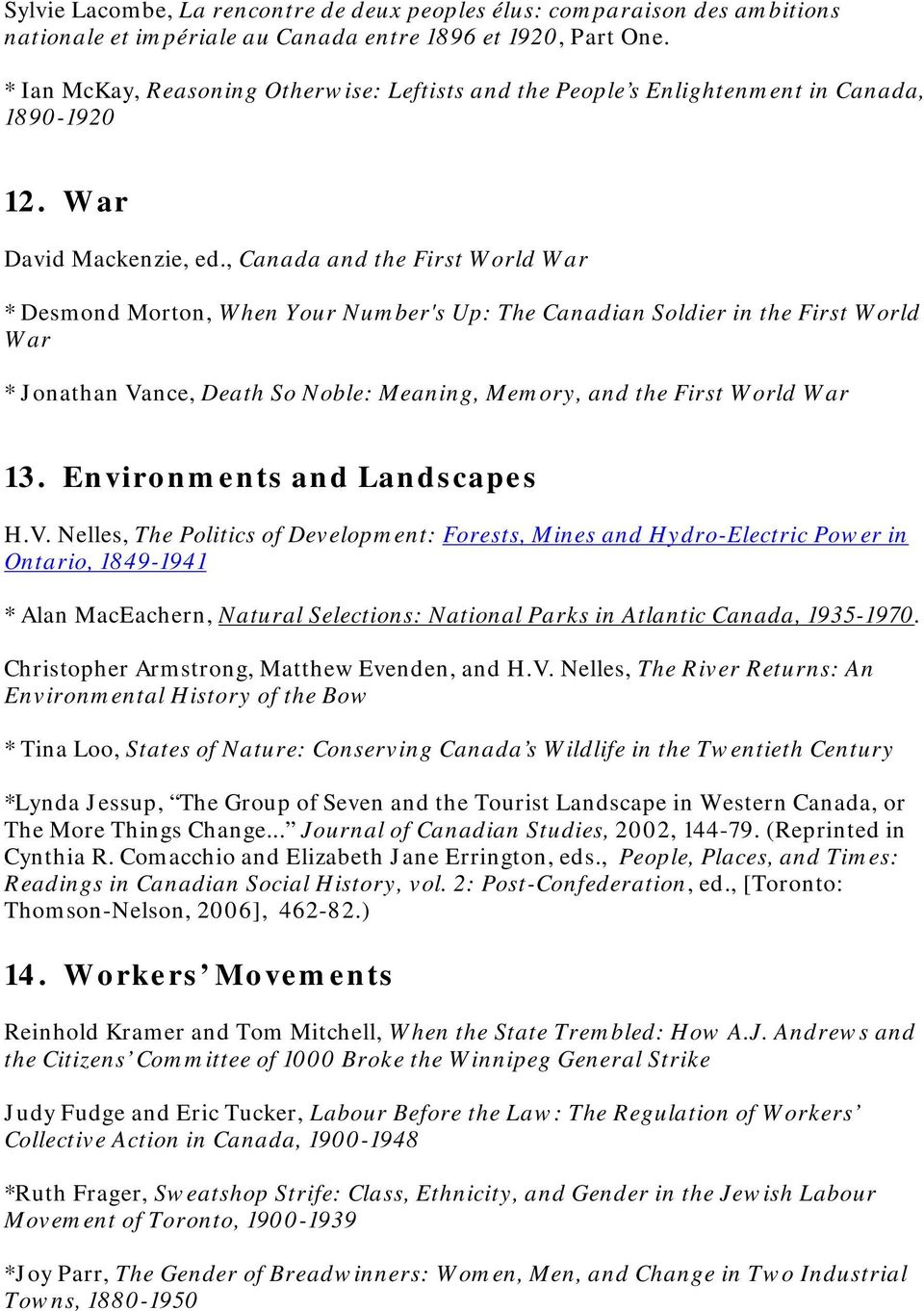 , Canada and the First World War * Desmond Morton, When Your Number's Up: The Canadian Soldier in the First World War * Jonathan Vance, Death So Noble: Meaning, Memory, and the First World War 13.