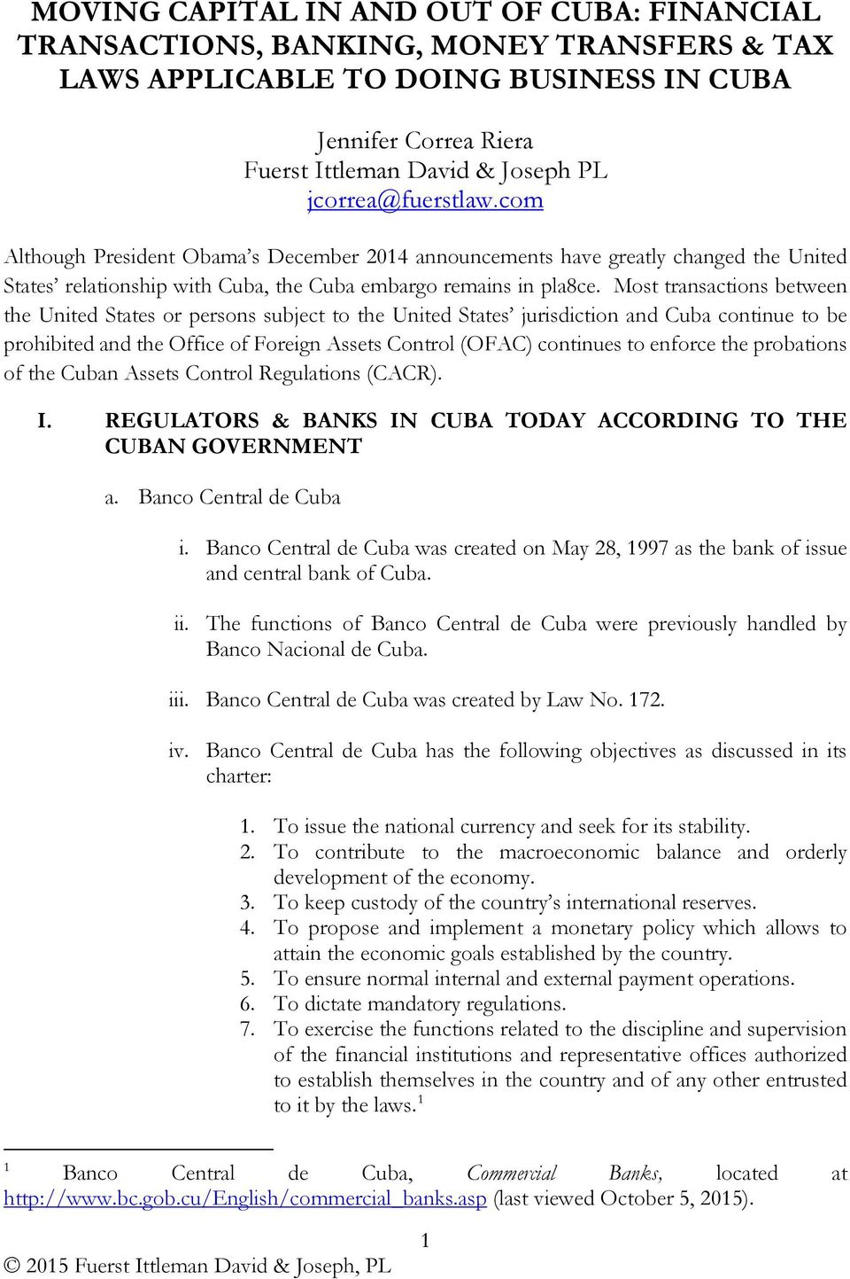 Most transactions between the United States or persons subject to the United States jurisdiction and Cuba continue to be prohibited and the Office of Foreign Assets Control (OFAC) continues to