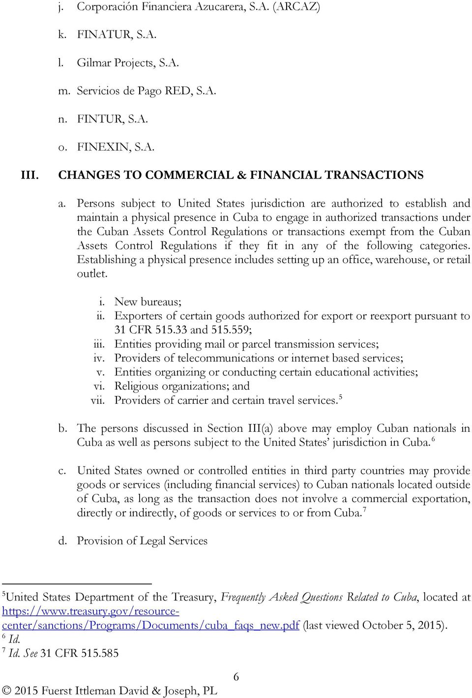 Persons subject to United States jurisdiction are authorized to establish and maintain a physical presence in Cuba to engage in authorized transactions under the Cuban Assets Control Regulations or