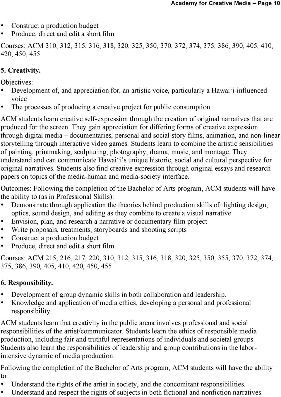 Objectives: Development of, and appreciation for, an artistic voice, particularly a Hawai i-influenced voice The processes of producing a creative project for public consumption ACM students learn