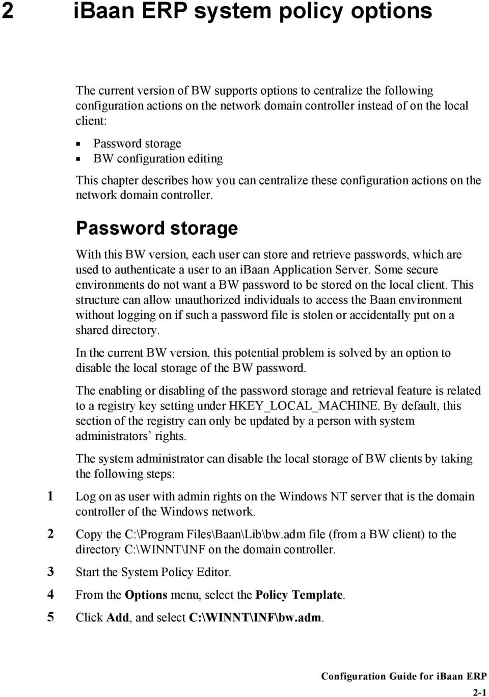 Password storage With this BW version, each user can store and retrieve passwords, which are used to authenticate a user to an ibaan Application Server.