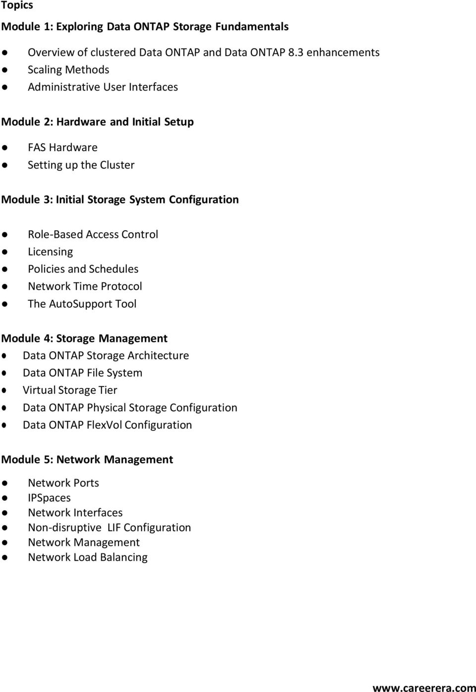 Configuration Role-Based Access Control Licensing Policies and Schedules Network Time Protocol The AutoSupport Tool Module 4: Storage Management Data ONTAP Storage Architecture