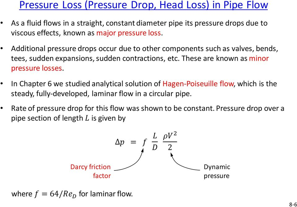 In Chapter 6 we studied analytical solution of Hagen-Poiseuille flow, which is the steady, fully-developed, laminar flow in a circular pipe.