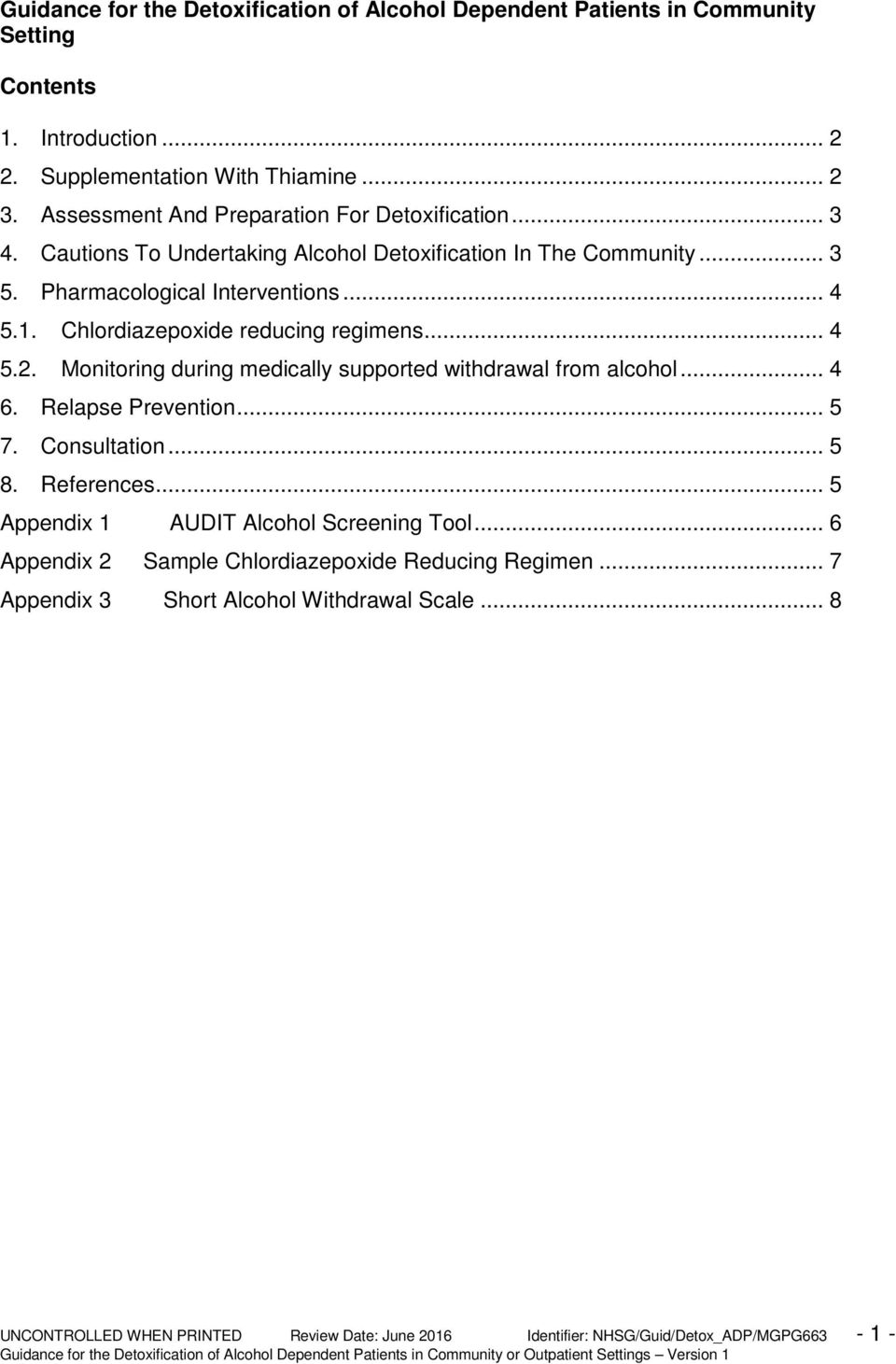 Chlordiazepoxide reducing regimens... 4 5.2. Monitoring during medically supported withdrawal from alcohol... 4 6. Relapse Prevention... 5 7. Consultation... 5 8. References.