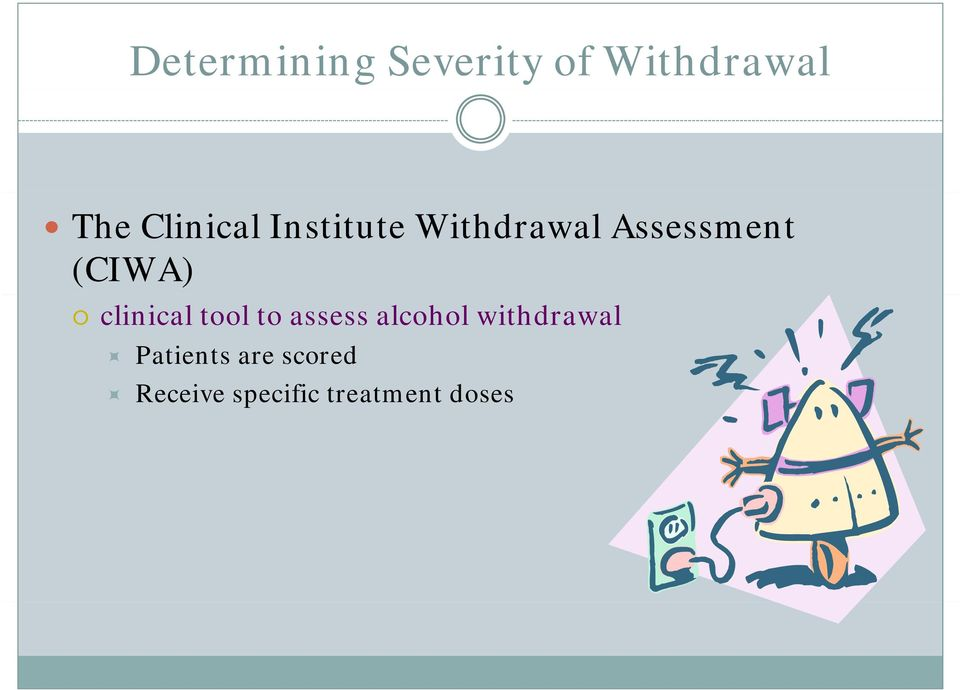 (CIWA) clinical tool to assess alcohol