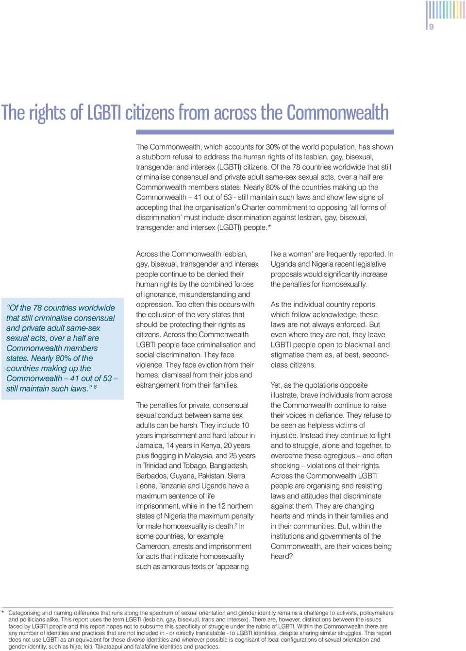 Of the 78 countries worldwide that still criminalise consensual and private adult same-sex sexual acts, over a half are Commonwealth members states.