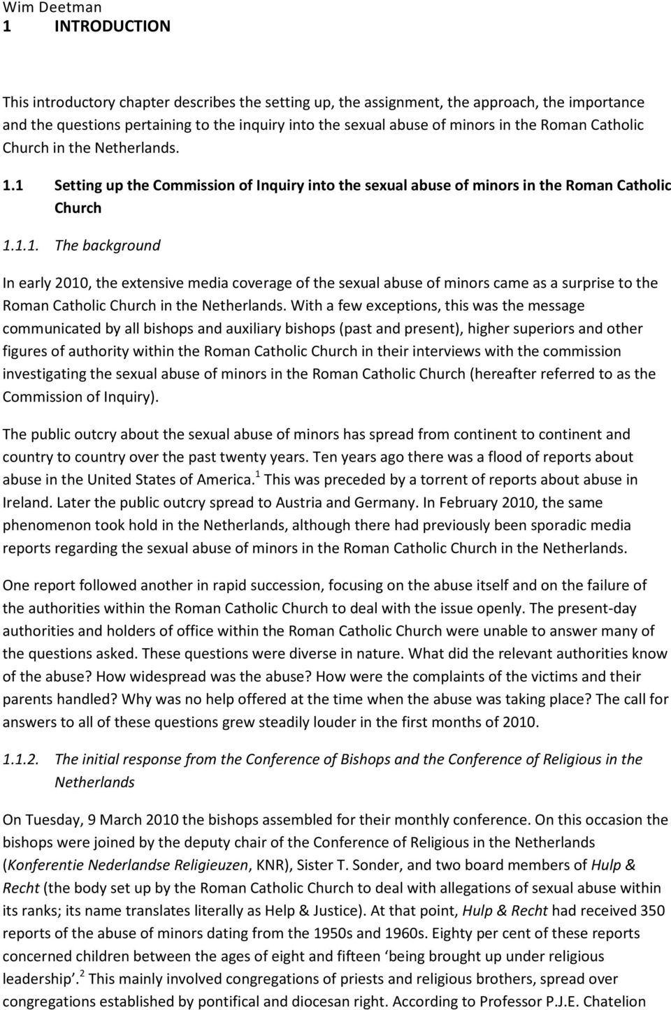 1 Setting up the Commission of Inquiry into the sexual abuse of minors in the Roman Catholic Church 1.1.1. The background In early 2010, the extensive media coverage of the sexual abuse of minors came as a surprise to the Roman Catholic Church in the Netherlands.