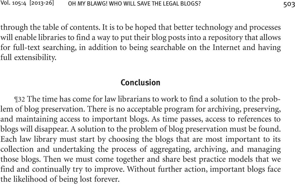 searchable on the Internet and having full extensibility. Conclusion 32 The time has come for law librarians to work to find a solution to the problem of blog preservation.