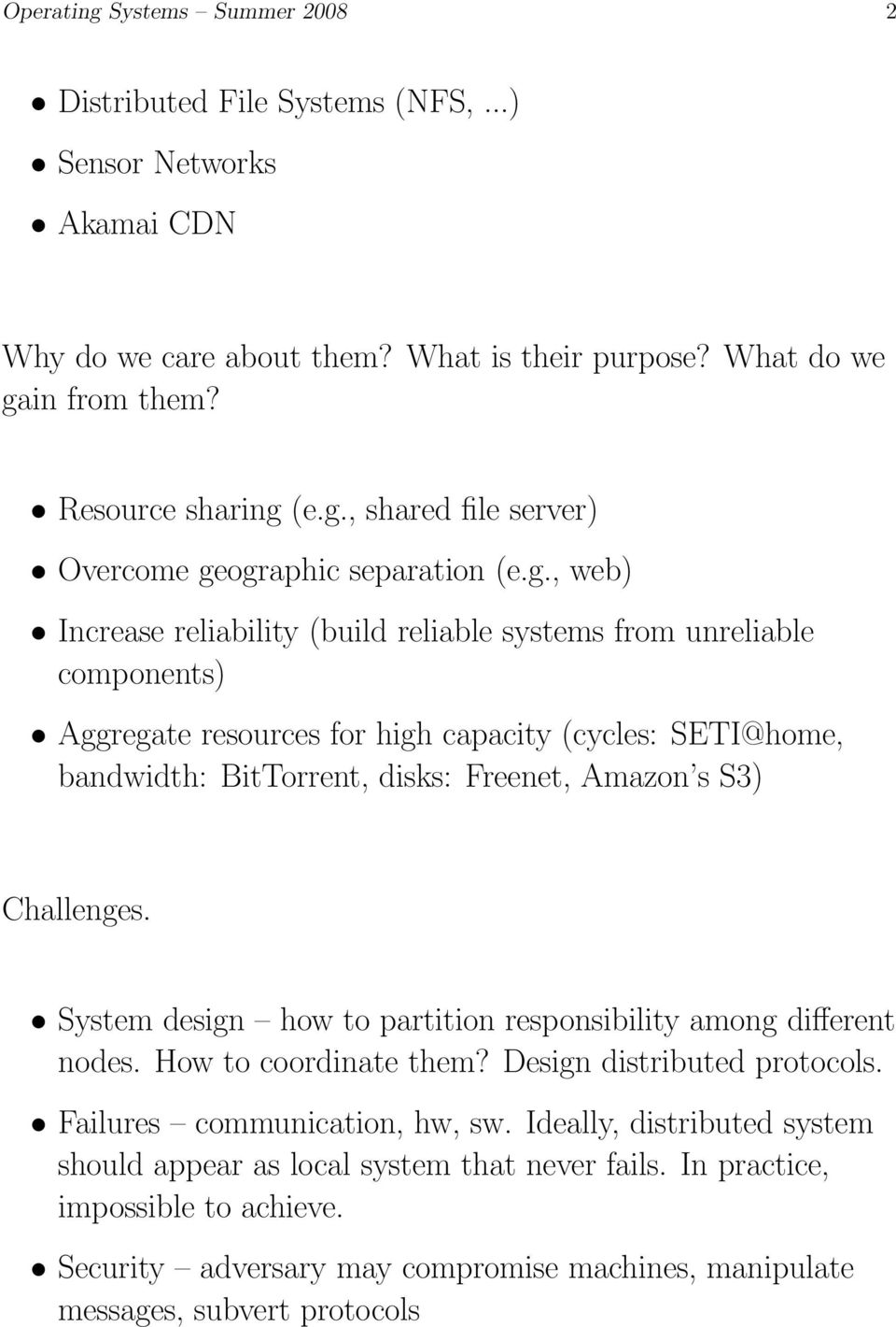 Challenges. System design how to partition responsibility among different nodes. How to coordinate them? Design distributed protocols. Failures communication, hw, sw.