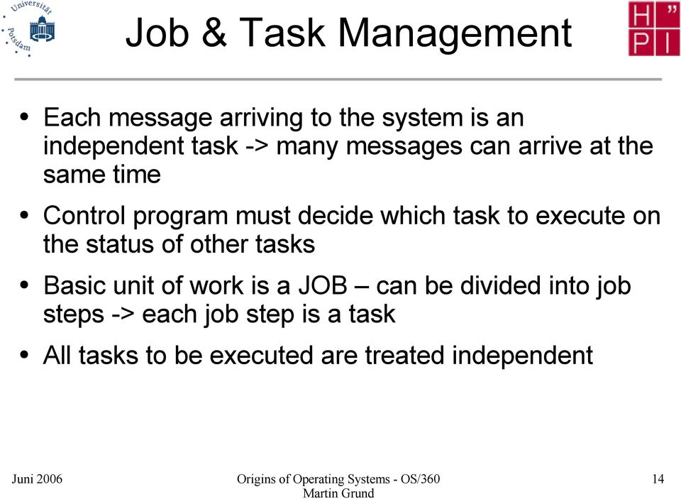 execute on the status of other tasks Basic unit of work is a JOB can be divided into