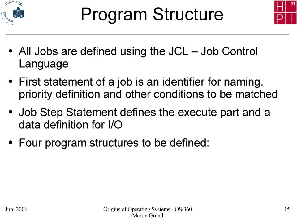 and other conditions to be matched Job Step Statement defines the execute