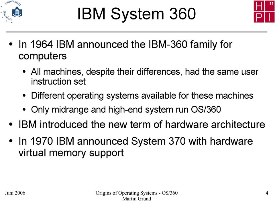for these machines Only midrange and high-end system run OS/360 IBM introduced the new term