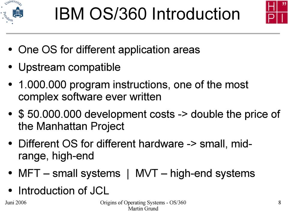 development costs -> double the price of the Manhattan Project Different OS for different
