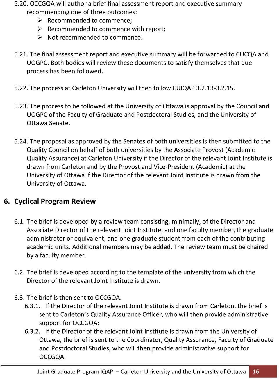 Both bodies will review these documents to satisfy themselves that due process has been followed. 5.22. The process at Carleton University will then follow CUIQAP 3.2.13-3.2.15. 5.23.
