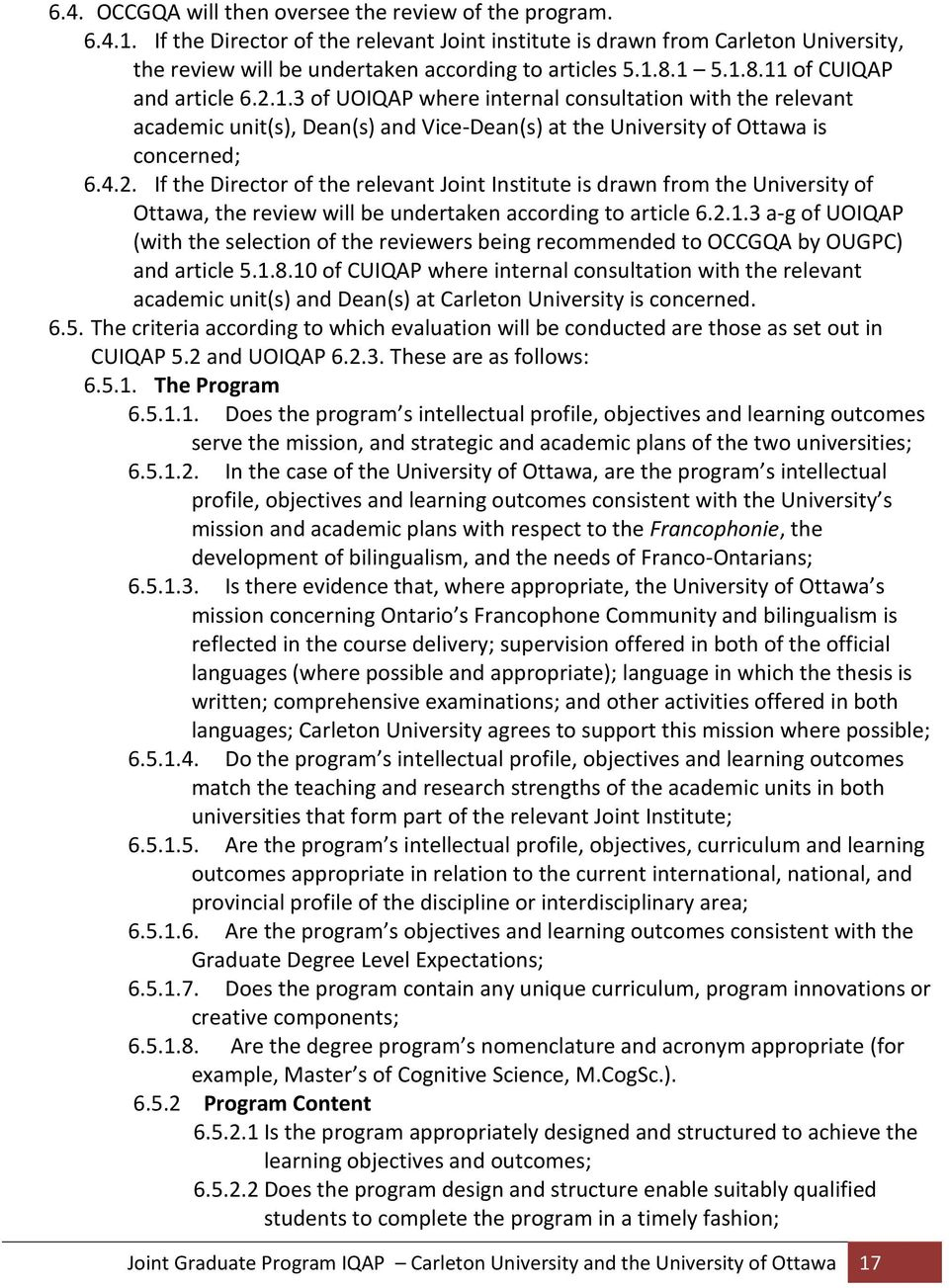 8.1 5.1.8.11 of CUIQAP and article 6.2.1.3 of UOIQAP where internal consultation with the relevant academic unit(s), Dean(s) and Vice-Dean(s) at the University of Ottawa is concerned; 6.4.2. If the Director of the relevant Joint Institute is drawn from the University of Ottawa, the review will be undertaken according to article 6.