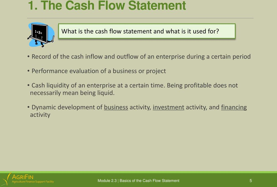 of a business or project Cash liquidity of an enterprise at a certain time.