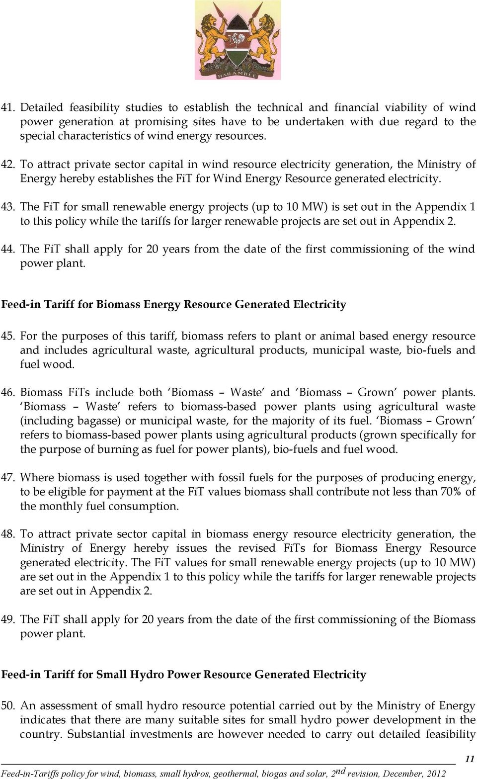 43. The FiT for small renewable energy projects (up to 10 MW) is set out in the Appendix 1 to this policy while the tariffs for larger renewable projects are set out in Appendix 2. 44.