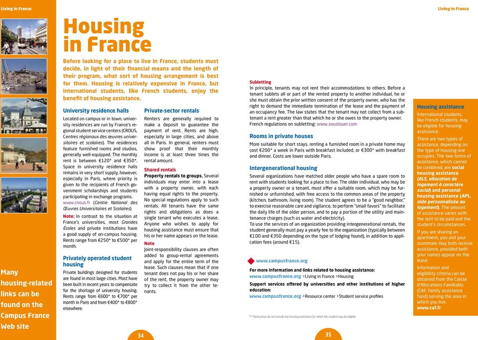 Housing is relatively expensive in France, but international students, like French students, enjoy the benefit of housing assistance.