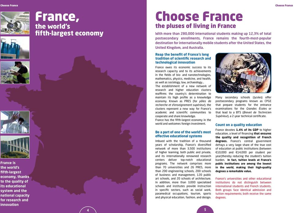 Reap the benefit of France s long tradition of scientific research and technological innovation France owes its economic success to its research capacity and to its achievements in the fields of bio-