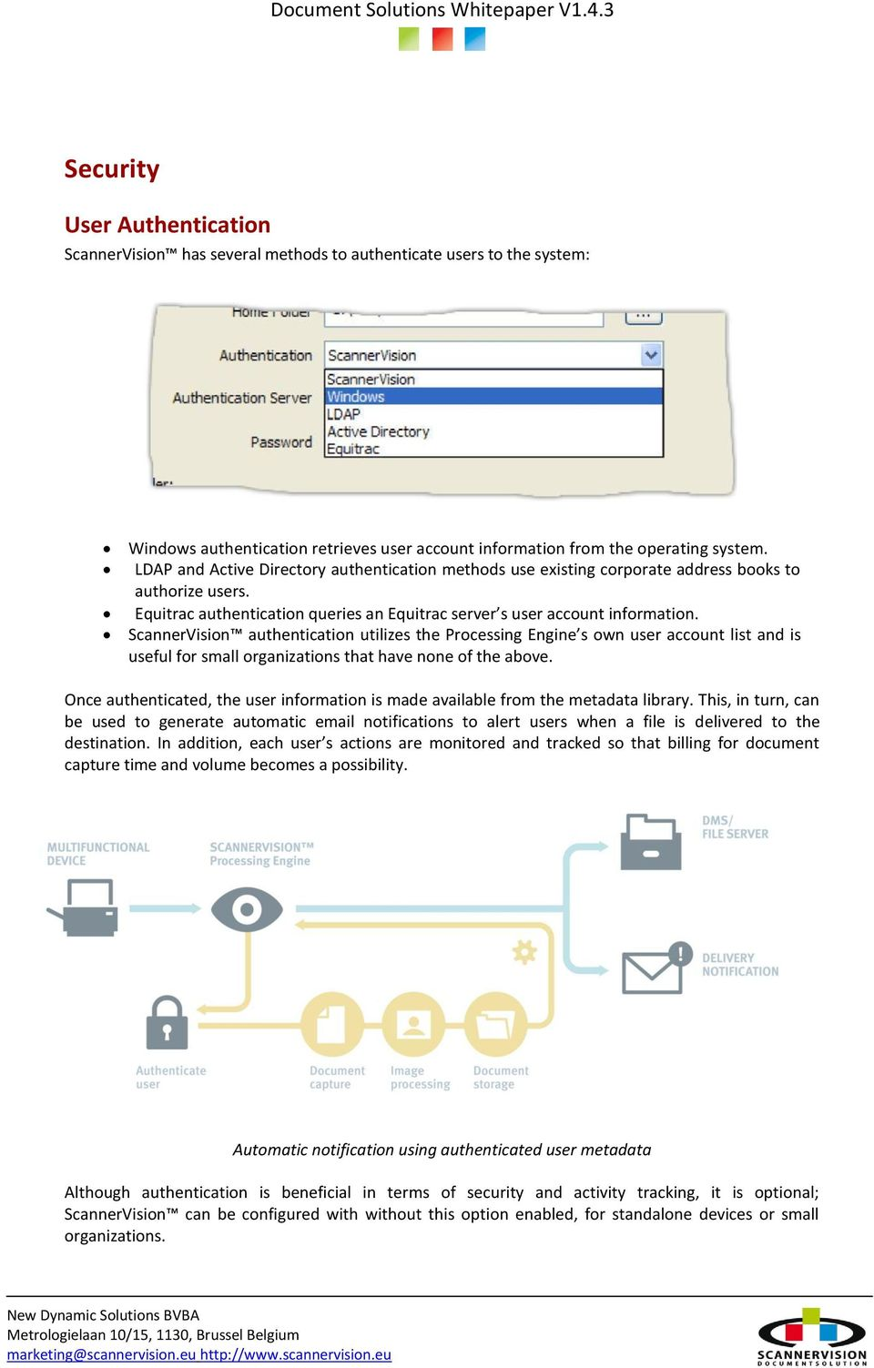 ScannerVision authentication utilizes the Processing Engine s own user account list and is useful for small organizations that have none of the above.