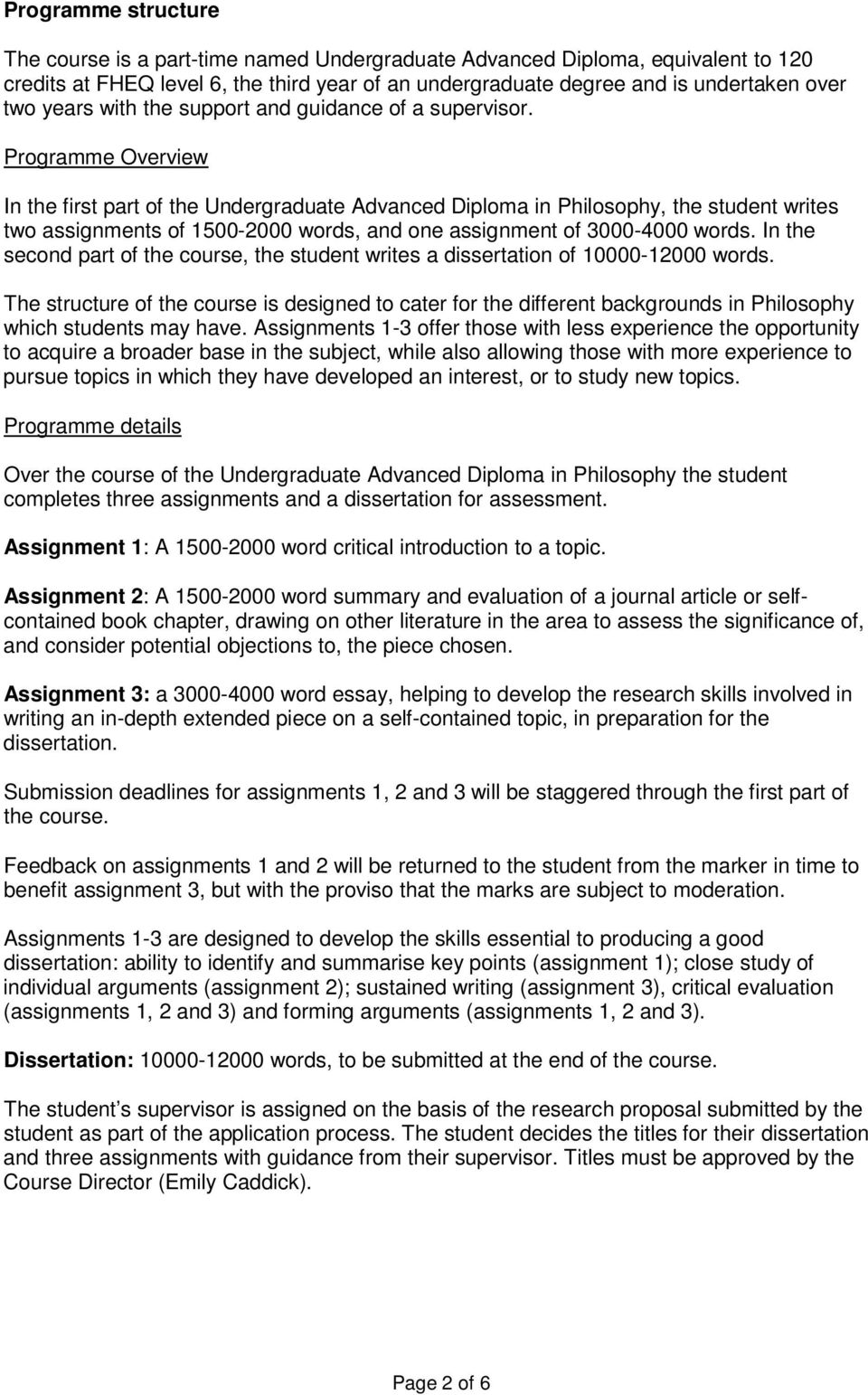 Programme Overview In the first part of the Undergraduate Advanced Diploma in Philosophy, the student writes two assignments of 1500-2000 words, and one assignment of 3000-4000 words.