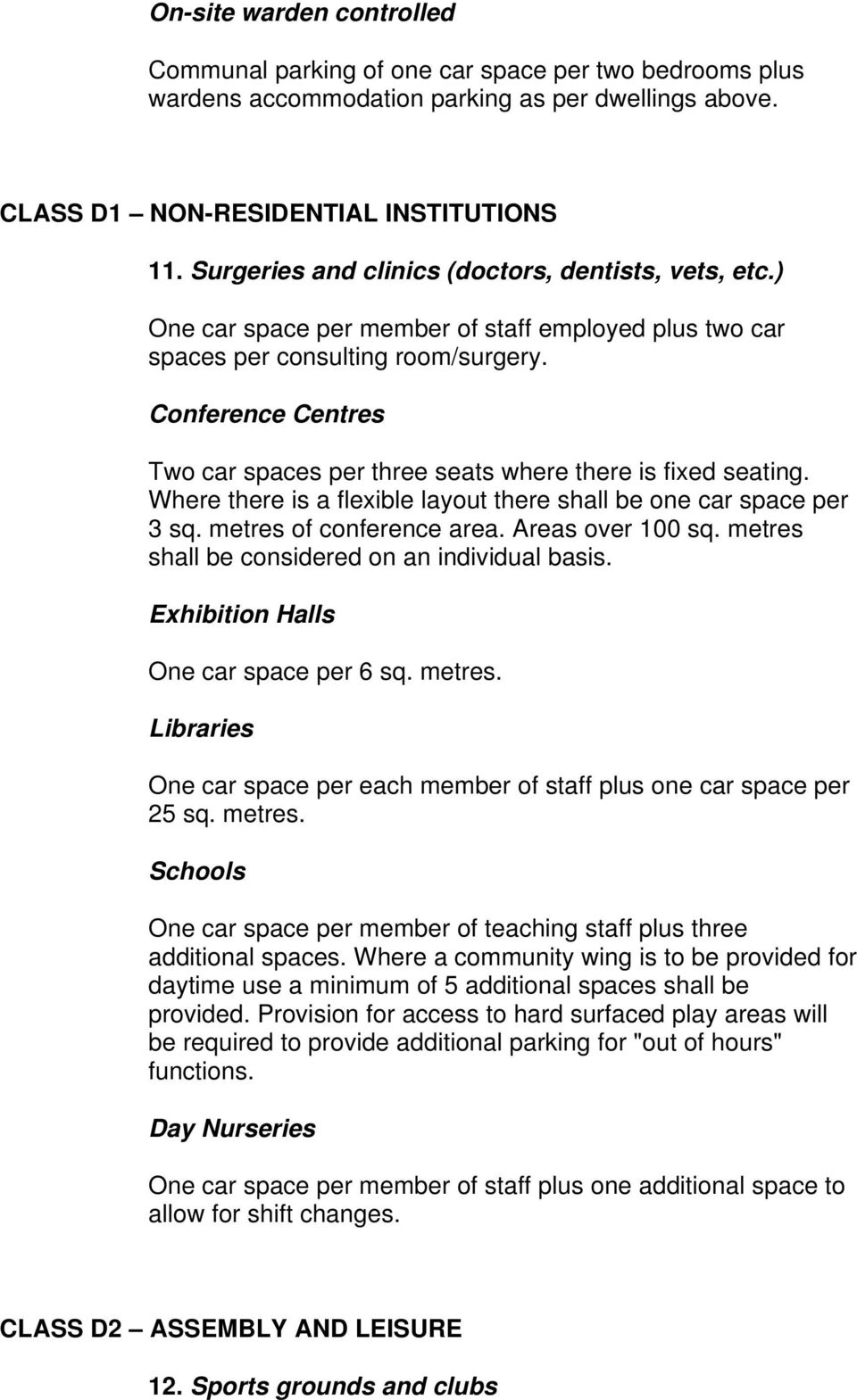 Conference Centres Two car spaces per three seats where there is fixed seating. Where there is a flexible layout there shall be one car space per 3 sq. metres of conference area. Areas over 100 sq.