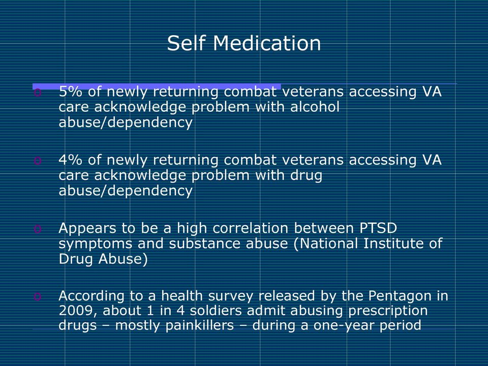 Appears to be a high correlation between PTSD symptoms and substance abuse (National Institute of Drug Abuse) According to a