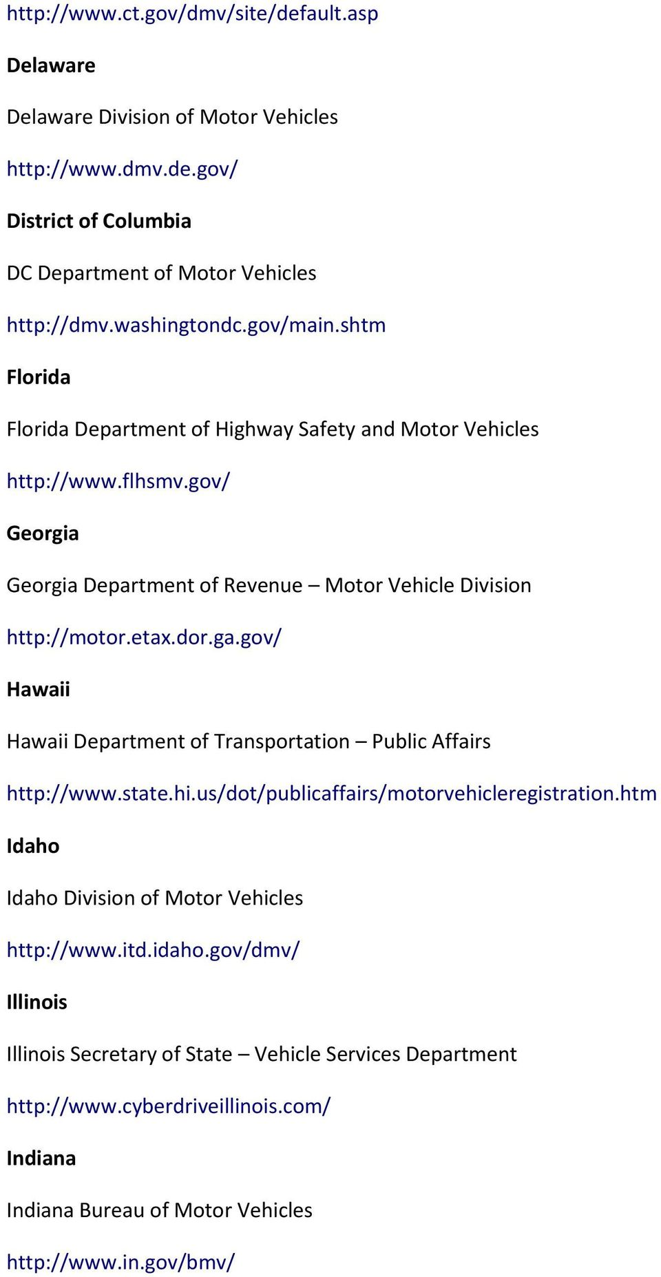 ga.gov/ Hawaii Hawaii Department of Transportation Public Affairs http://www.state.hi.us/dot/publicaffairs/motorvehicleregistration.