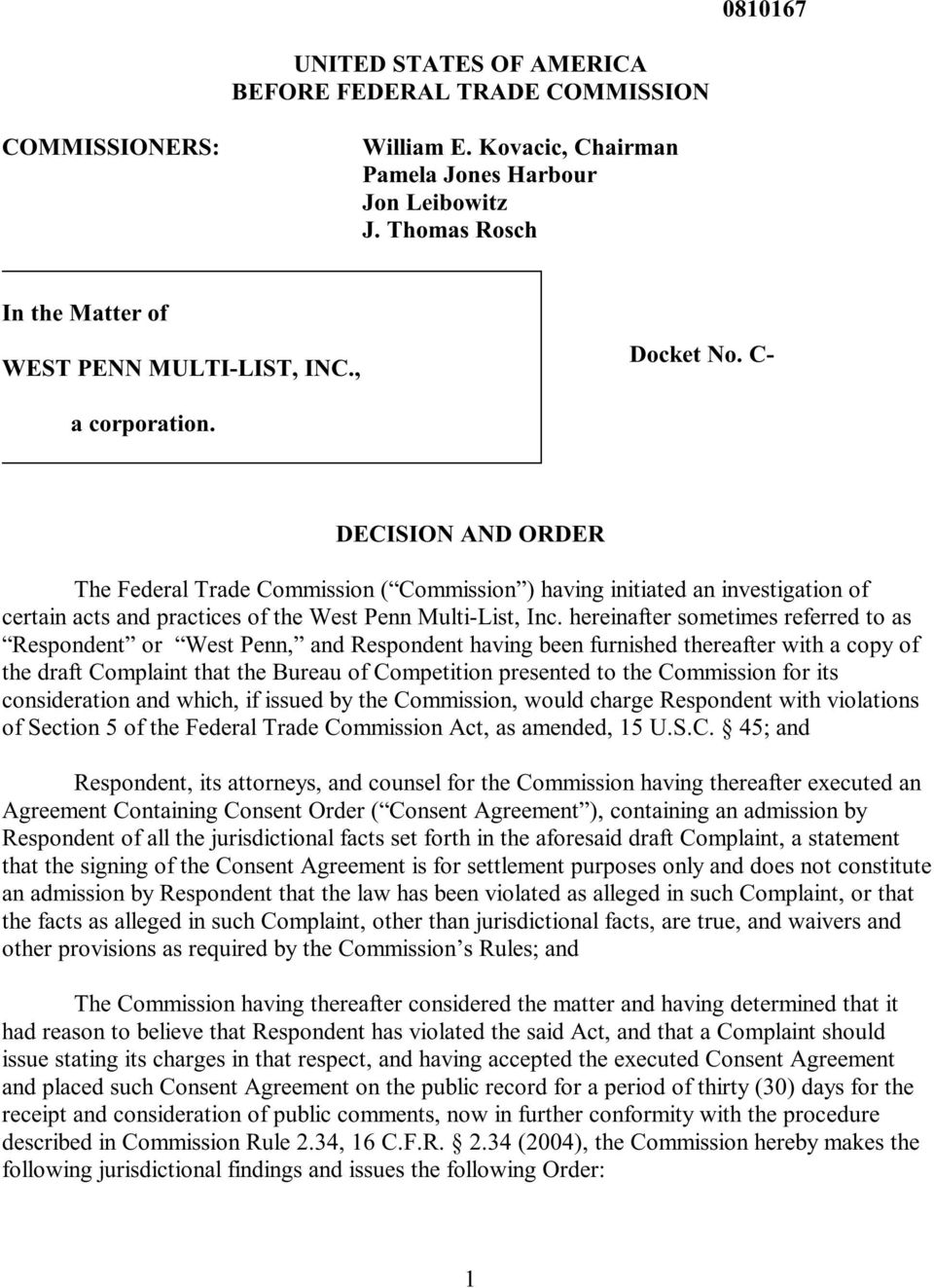 DECISION AND ORDER The Federal Trade Commission ( Commission ) having initiated an investigation of certain acts and practices of the West Penn Multi-List, Inc.