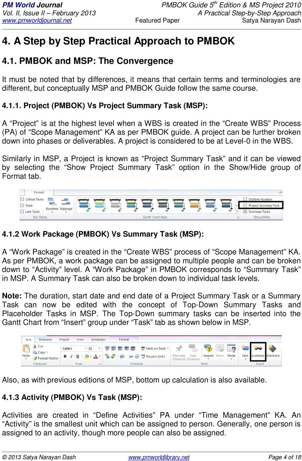 1. Project (PMBOK) Vs Project Summary Task (MSP): A Project is at the highest level when a WBS is created in the Create WBS Process (PA) of Scope Management KA as per PMBOK guide.