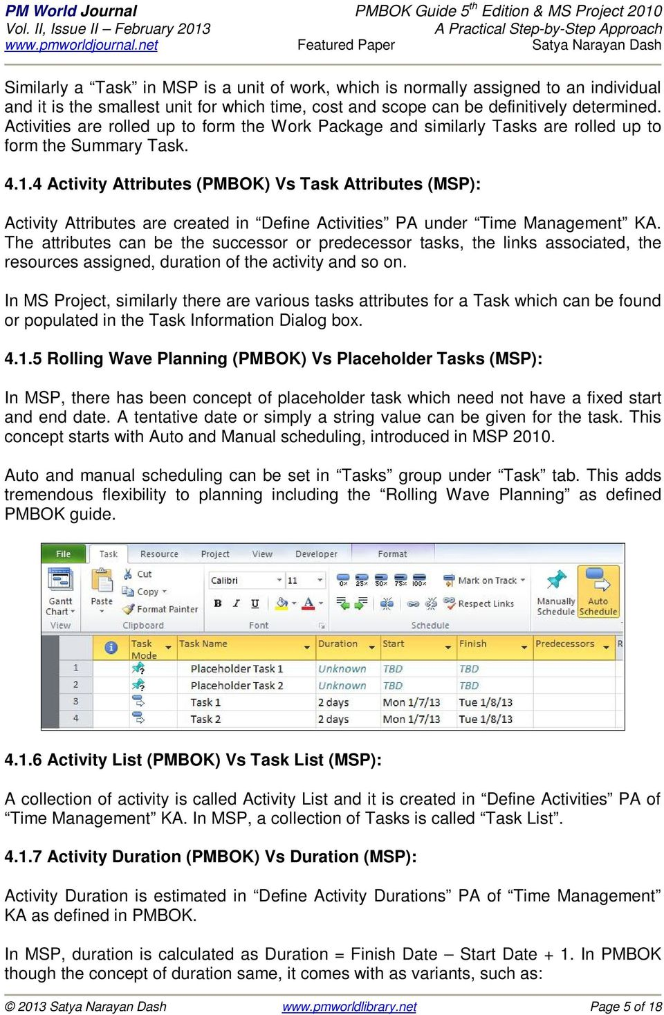 4 Activity Attributes (PMBOK) Vs Task Attributes (MSP): Activity Attributes are created in Define Activities PA under Time Management KA.