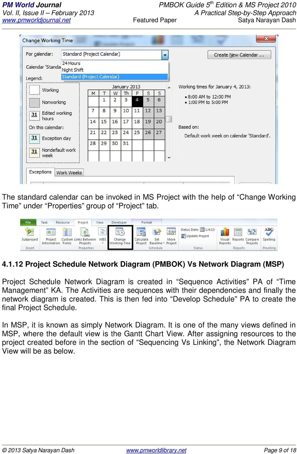 The Activities are sequences with their dependencies and finally the network diagram is created. This is then fed into Develop Schedule PA to create the final Project Schedule.