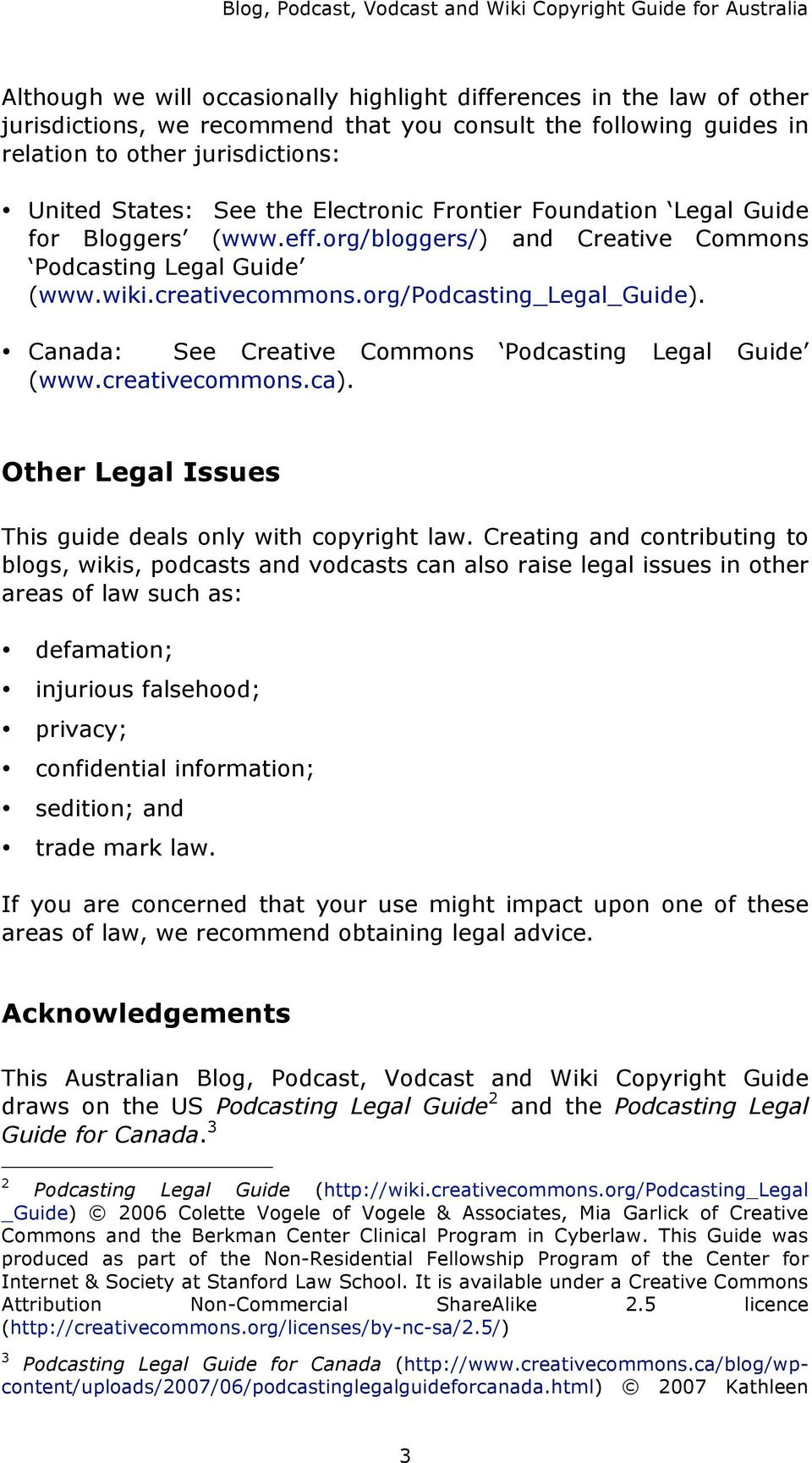 creativecommons.org/podcasting_legal_guide). Canada: See Creative Commons Podcasting Legal Guide (www.creativecommons.ca). Other Legal Issues This guide deals only with copyright law.