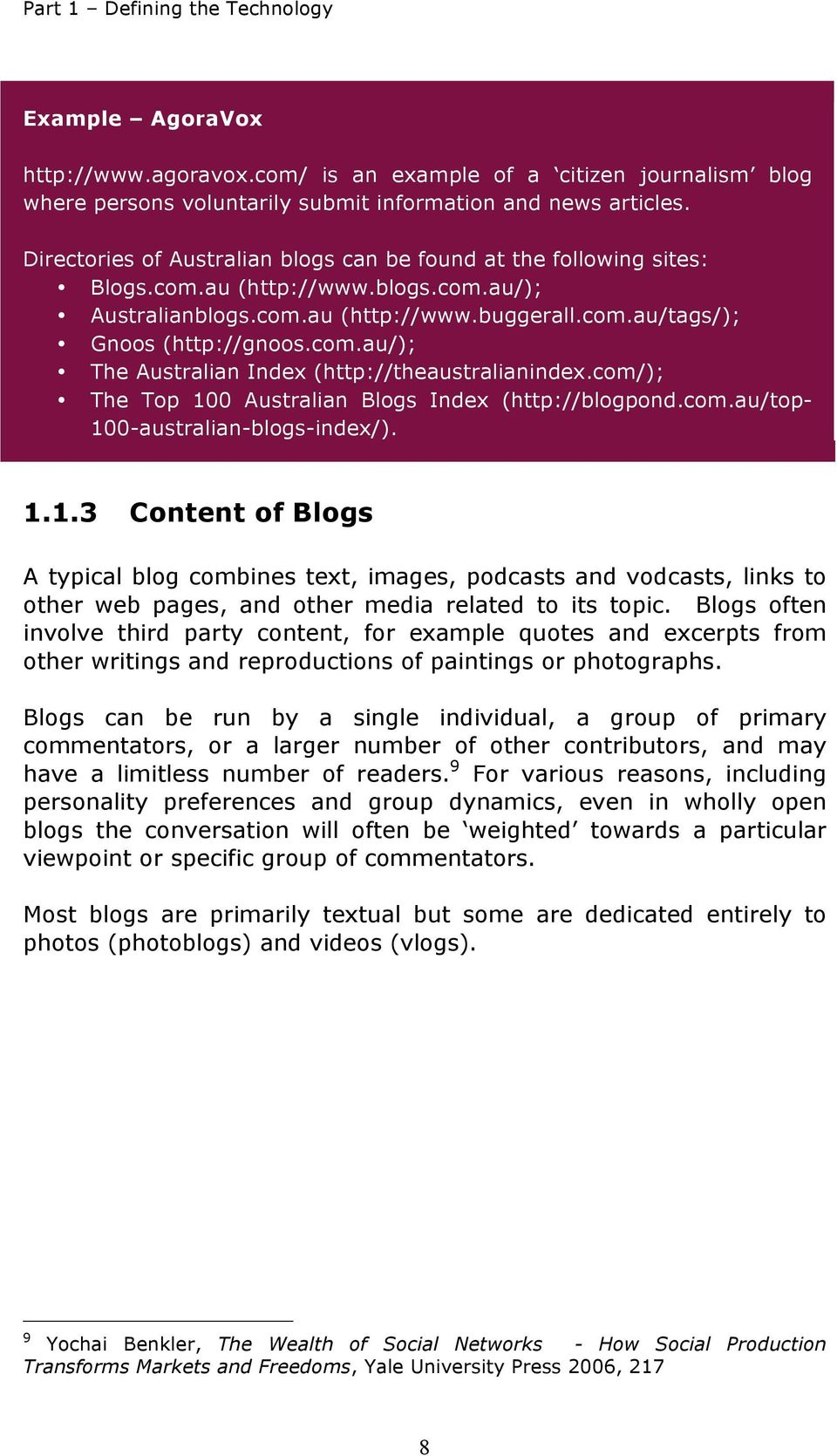 com/); The Top 100 Australian Blogs Index (http://blogpond.com.au/top- 100-australian-blogs-index/). 1.1.3 Content of Blogs A typical blog combines text, images, podcasts and vodcasts, links to other web pages, and other media related to its topic.