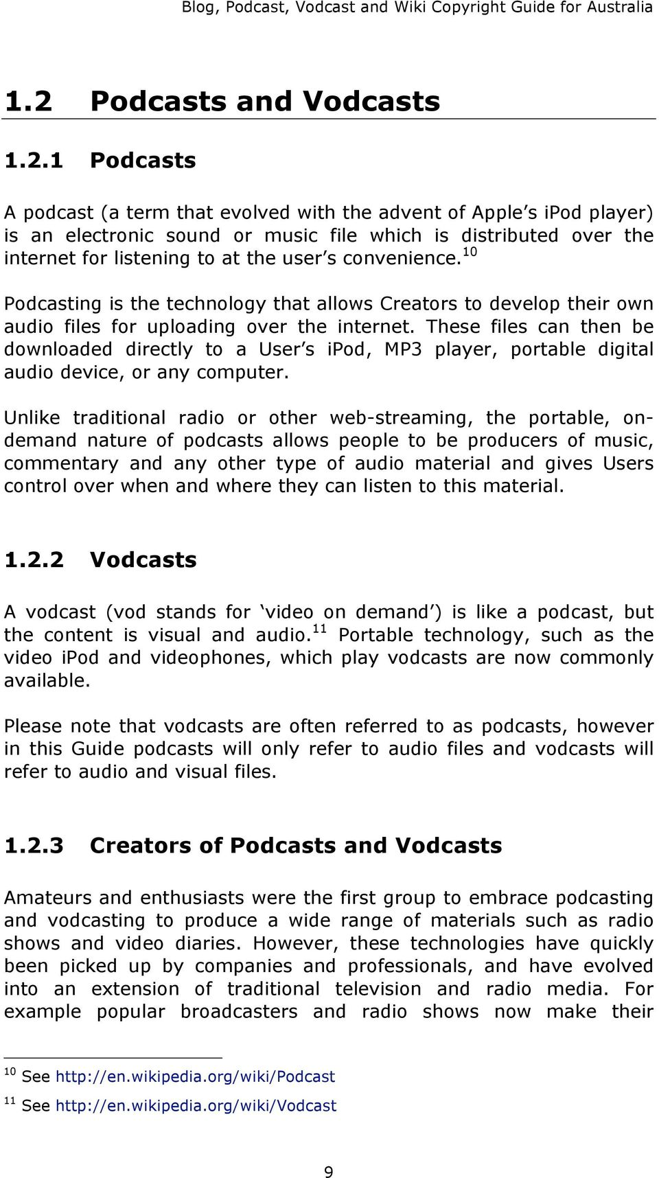 1 Podcasts A podcast (a term that evolved with the advent of Apple s ipod player) is an electronic sound or music file which is distributed over the internet for listening to at the user s