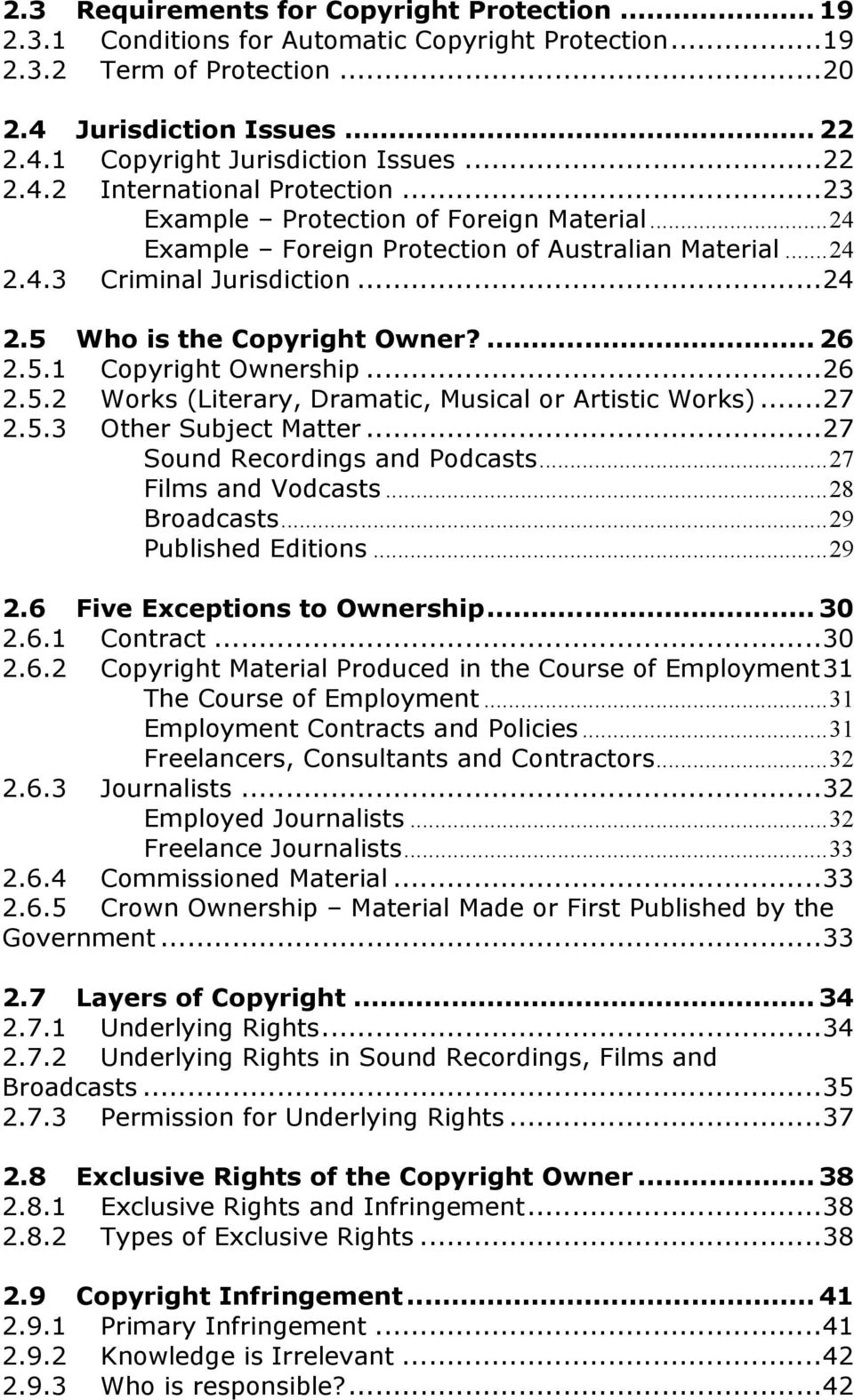 ... 26 2.5.1 Copyright Ownership...26 2.5.2 Works (Literary, Dramatic, Musical or Artistic Works)...27 2.5.3 Other Subject Matter...27 Sound Recordings and Podcasts...27 Films and Vodcasts.