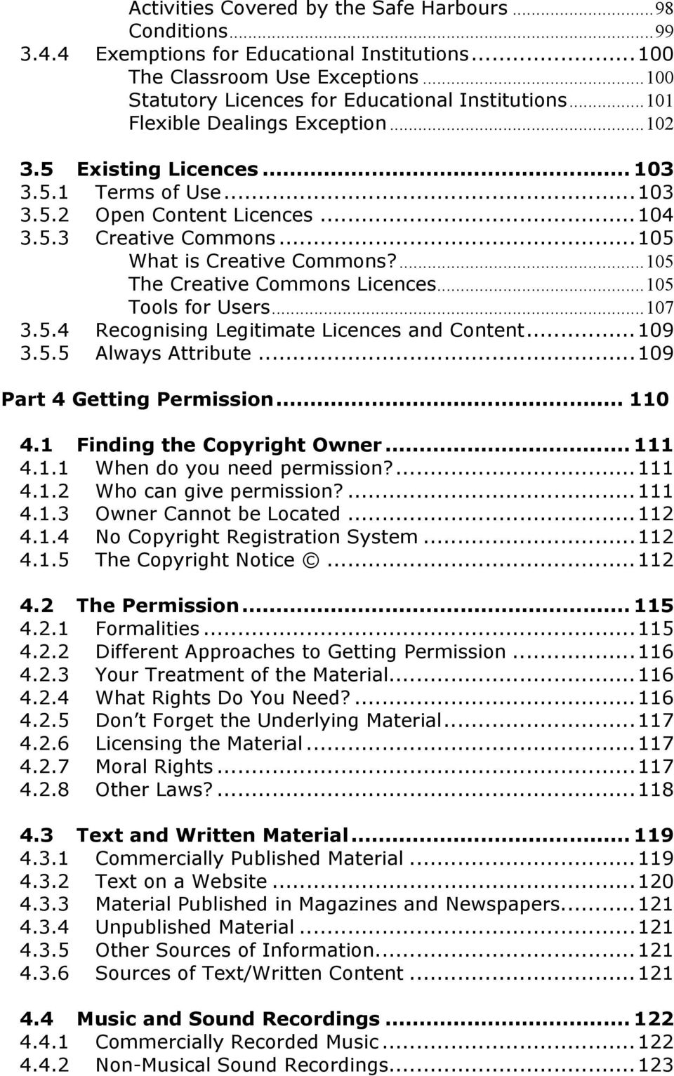 ...105 The Creative Commons Licences...105 Tools for Users...107 3.5.4 Recognising Legitimate Licences and Content...109 3.5.5 Always Attribute...109 Part 4 Getting Permission... 110 4.