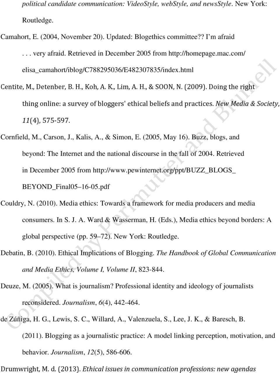 Doing the right thing online: a survey of bloggers' ethical beliefs and practices. New Media & Society, 11(4), 575-597. Cornfield, M., Carson, J., Kalis, A., & Simon, E. (2005, May 16).