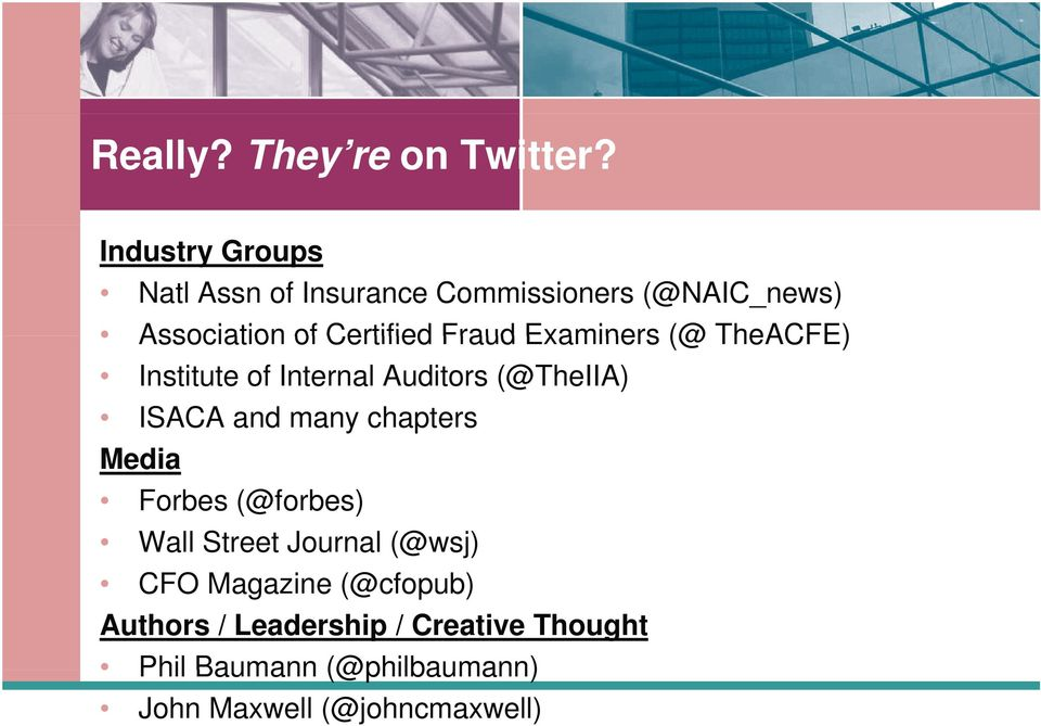 Fraud Examiners (@ TheACFE) Institute of Internal Auditors (@TheIIA) ISACA and many chapters