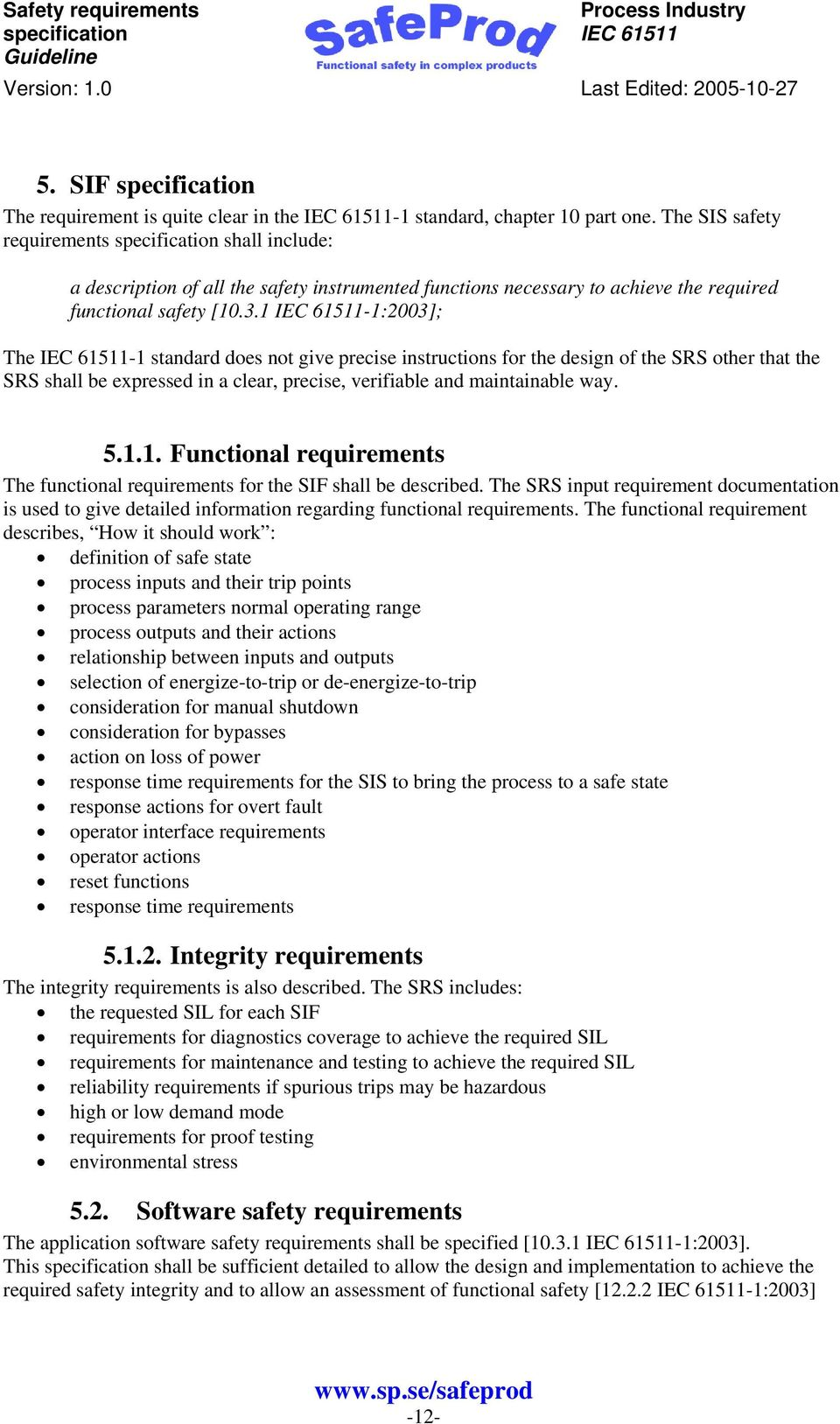 1-1:2003]; The -1 standard does not give precise instructions for the design of the SRS other that the SRS shall be expressed in a clear, precise, verifiable and maintainable way. 5.1.1. Functional requirements The functional requirements for the SIF shall be described.