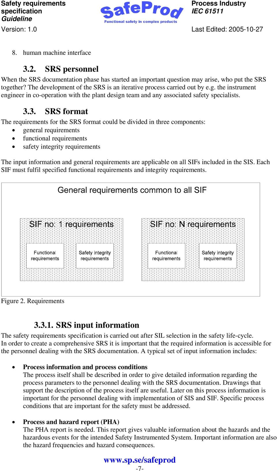 3. SRS format The requirements for the SRS format could be divided in three components: general requirements functional requirements safety integrity requirements The input information and general