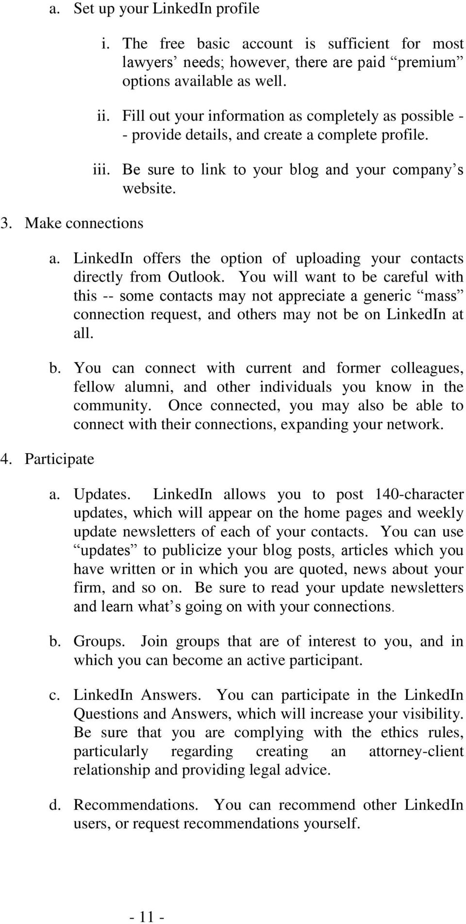 You will want to be careful with this -- some contacts may not appreciate a generic mass connection request, and others may not be on LinkedIn at all. b. You can connect with current and former colleagues, fellow alumni, and other individuals you know in the community.