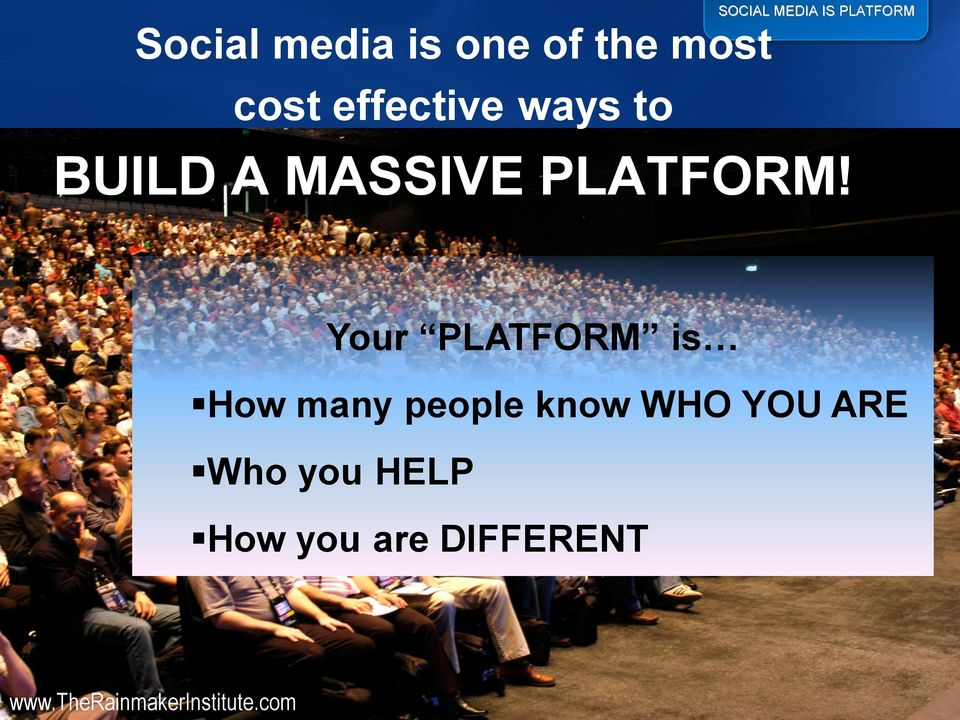 Your PLATFORM is How many people know WHO YOU ARE Who