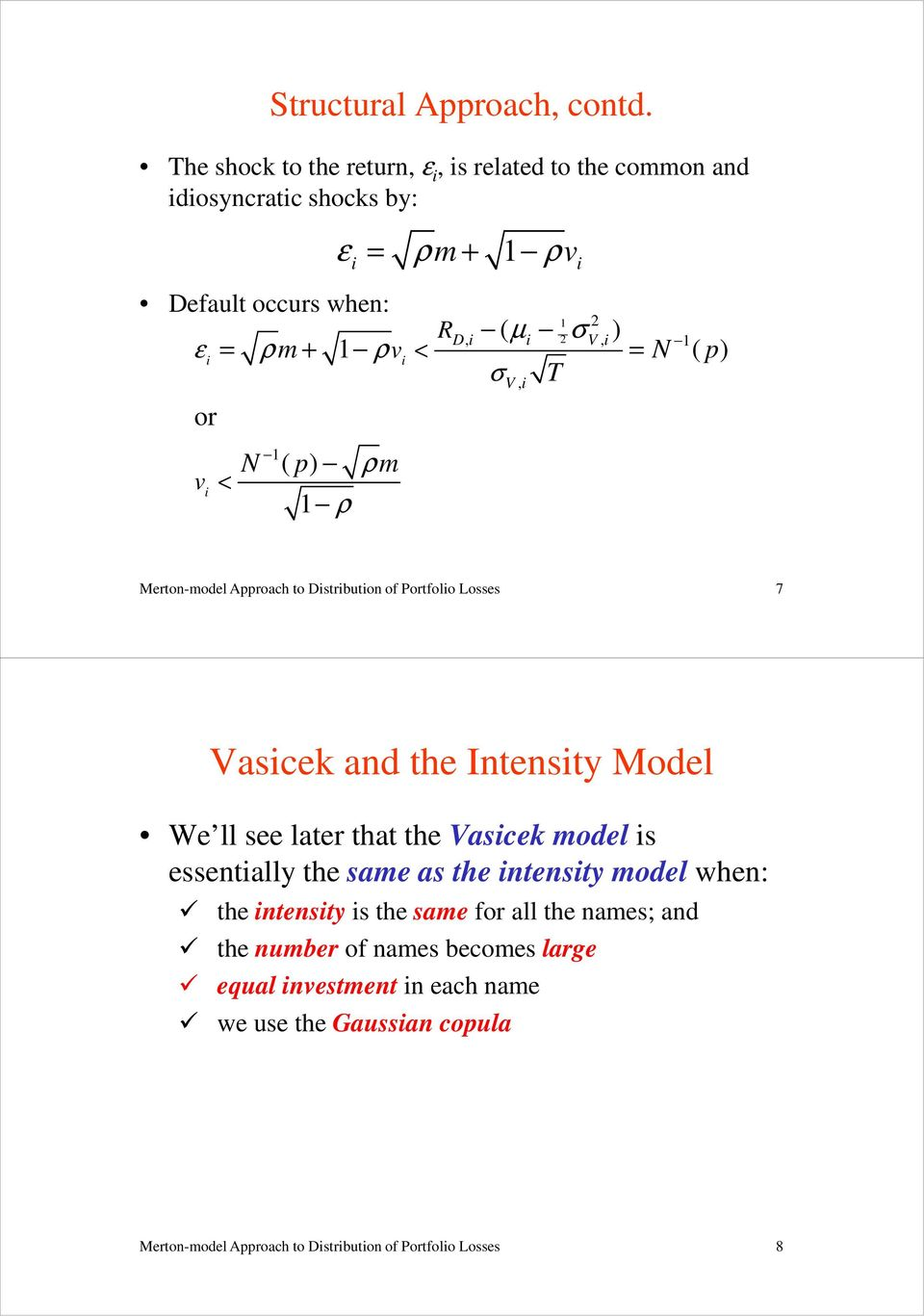 < = N ( p) σ T or v < ( ) N p m 1 V, Merton-model Approach to Dstrbuton of Portfolo Losses 7 Vascek and the Intensty Model We ll see later