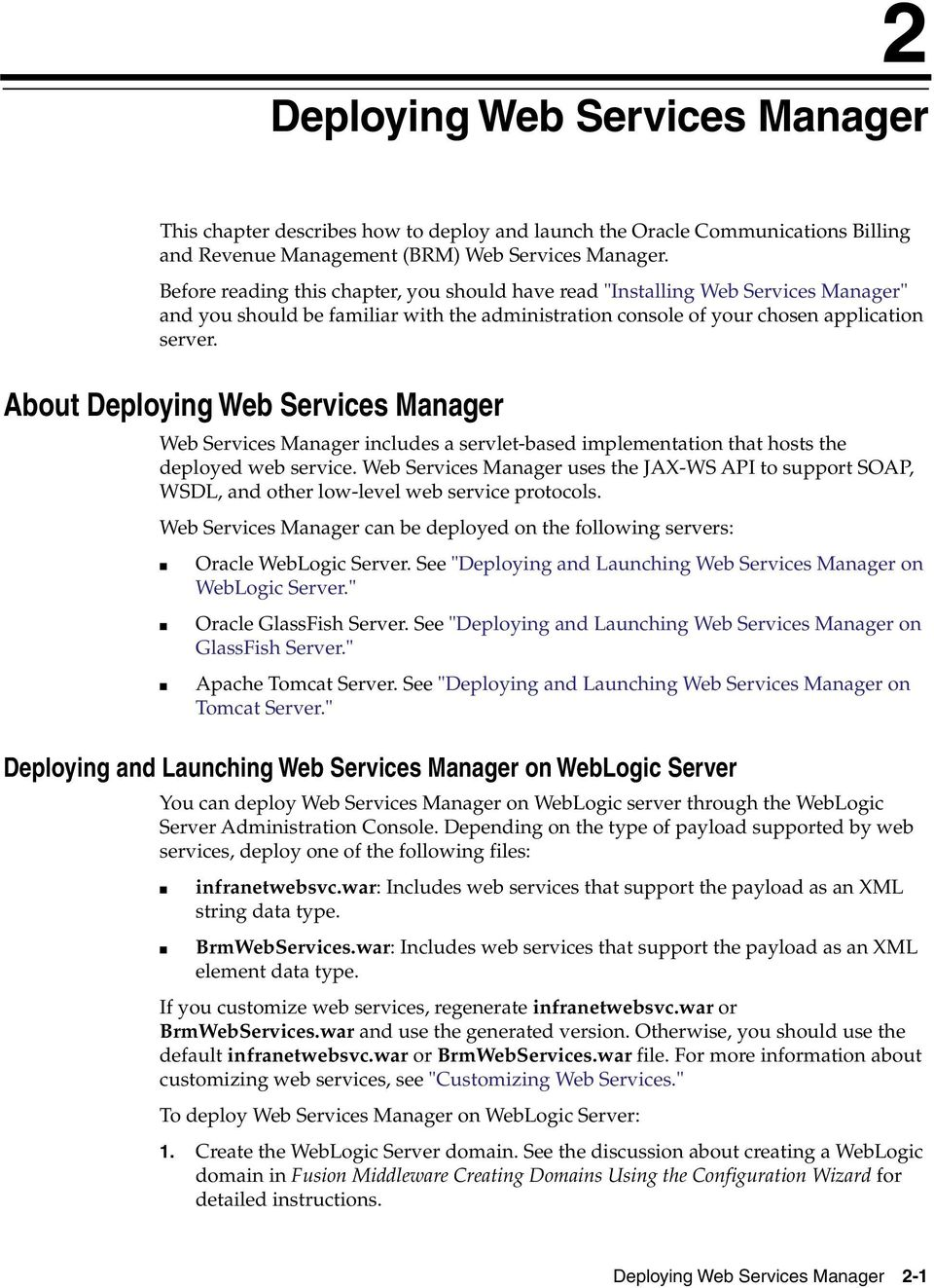 About Deploying Web Services Manager Web Services Manager includes a servlet-based implementation that hosts the deployed web service.