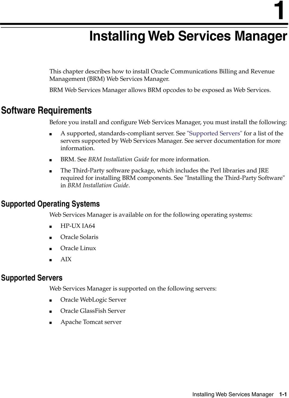 Software Requirements Before you install and configure Web Services Manager, you must install the following: A supported, standards-compliant server.